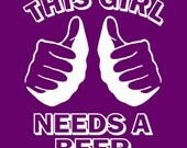 Funny This girl needs a beer tshirt college humor hip cool shirt purple