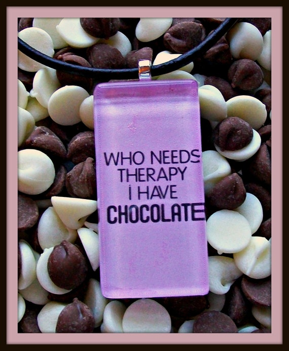 CLOSEOUT: Sassy Glass Pendant - Who Needs Therapy. I Have CHOCOLATE (10653)