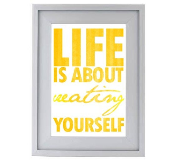 Life is about creating yourself 8x12 (20x30cm) letterpress, typography, poster print, graphic design