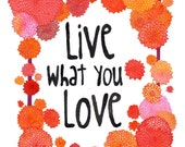 Live What You Love - Dahlia Border - 5x7 Print - HOLIDAY SALE