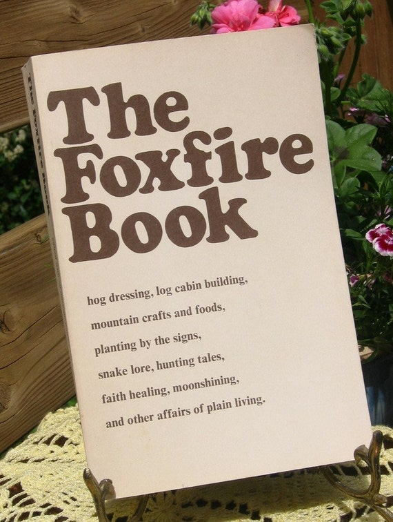 Foxfire Book, Appalachian mountain living, Folklore and Survival skills, farming and home remedies