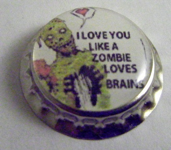 1 I Love You Like A Zombie Loves Brains pinback bottle