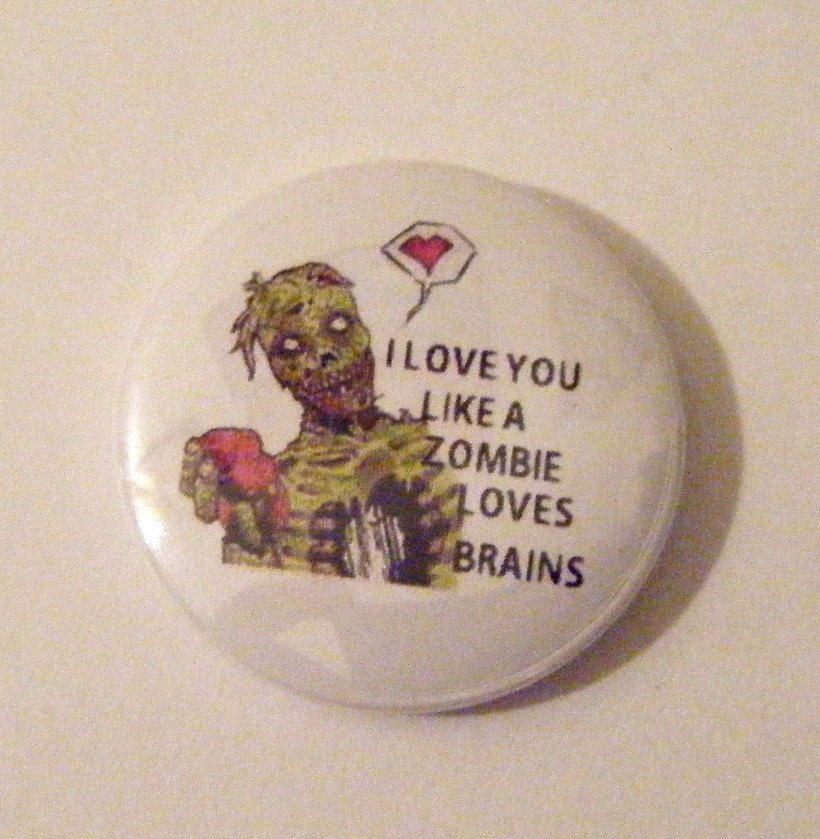 1 I Love You Like A Zombie Loves Brains pinback by ...