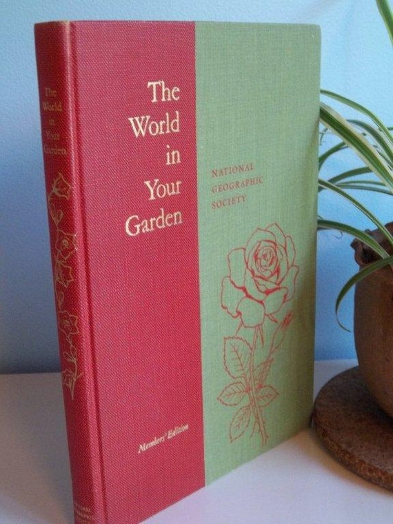 Vintage Book - The World in Your Garden - National Geographic Society - Members' Edition - First Edition - 1957