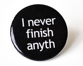 1.25 Magnet - I never finish anyth Funny- gag gift- Home & Living- Storage and Organization-funny magnet