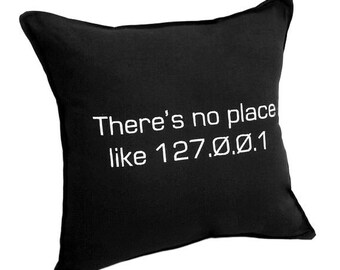 There is no Place Like 127.0.0.1 Pillow- black cotton