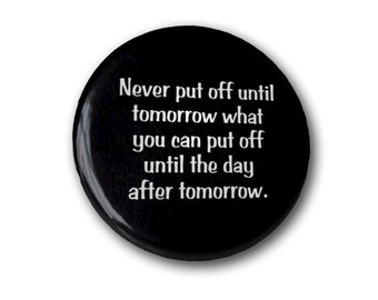 Never put off Until Tomorrow Magnet
