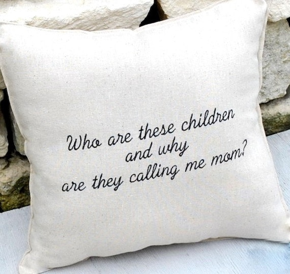 Mother's Day  Gift Pillow- funny quote embroidered on Linen blend fabric