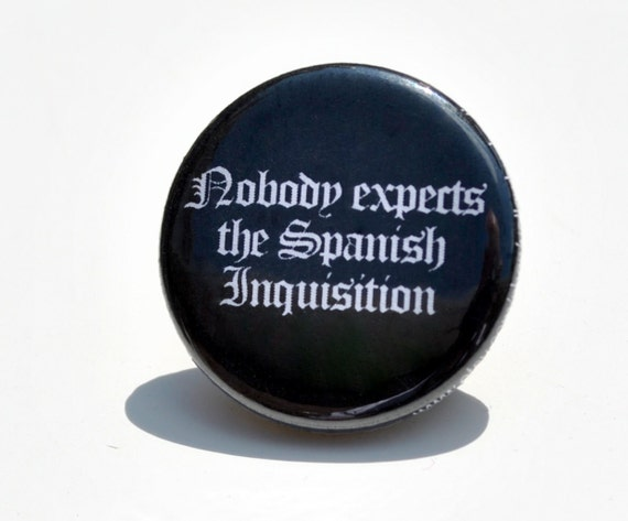 Nobody Expect the Spanish Inquisition Pin / Button