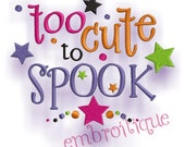 Too Cute to Spook Halloween- Instant Download -Digital Machine Embroidery Design