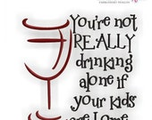 You're not REALLY drinking alone if your kids are home - wine- Instant Email Delivery Download Machine embroidery design