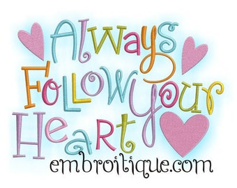 Always Follow Your Heart- Instant Download Machine embroidery design