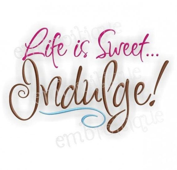 Life is Sweet.... Indulge- Instant Email Delivery Download Machine embroidery design