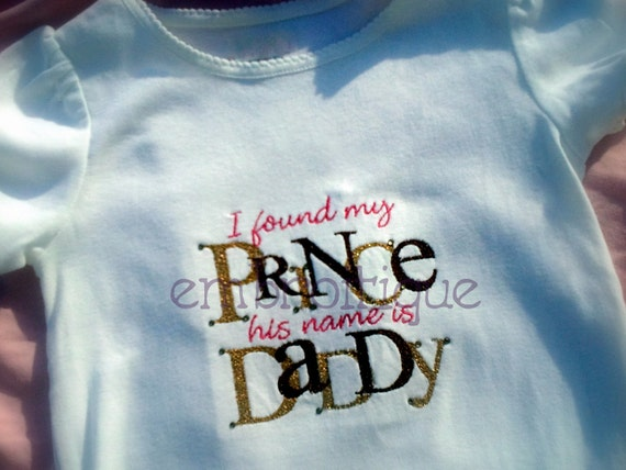 I Found My Prince - His Name is Daddy Father's Day - Instant Email Delivery Download Machine embroidery design