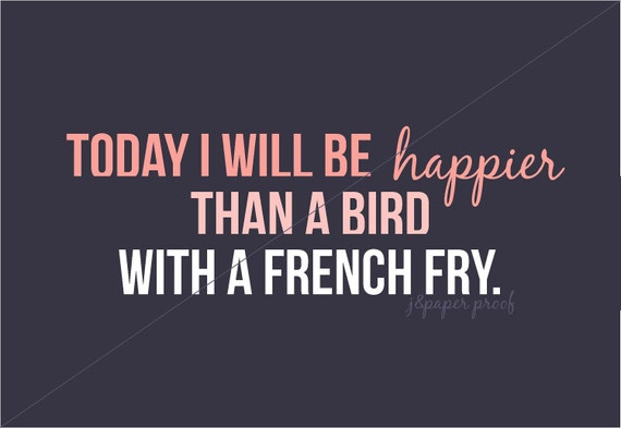 Happier Than a Bird with a French Fry Nursery Print - Digital File