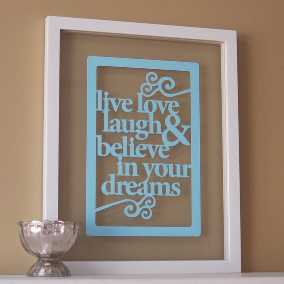 Live, Love, Laugh and Believe in your Dreams - Papercut wall art / picture