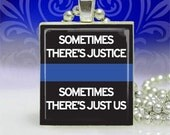 Sometimes There's Justice Sometimes there's Just us - scrabble tile pendant