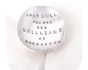 Only Dull People Are Brilliant At Breakfast - Oscar Wilde Quote hand stamped Vintage Spoon from GOOZEBERRY HILL