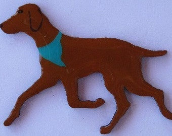 Vizsla Pin, Magnet or Ornament -Free Shipping -Hand Painted