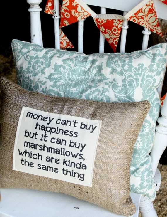 Money can't but happiness, but it can buy marshmallows which are kinda the same thing pillow cover