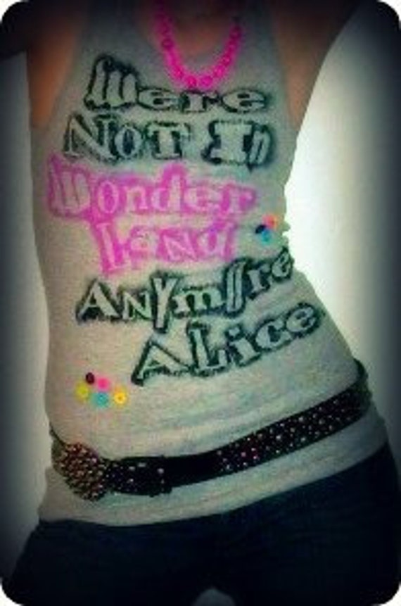 We're Not In Wonderland Anymore, Alice Boyfriend Beater Shirt Tank Top  -Great Holiday Gift-