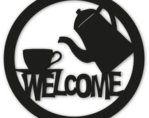 Coffee or Tea Welcome Sign / Wall Art / Home Decor / Wall Hanging / Restaurant / Coffee Shop / Metal Welcome Sign / Welcome Sign