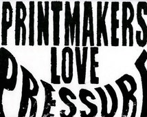 PRINTMAKERS LOVE PRESSURE- woodcut relief, 12 inch by 8 inch 2010