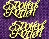 2 x Laser cut acrylic Spoiled Rotten pendants