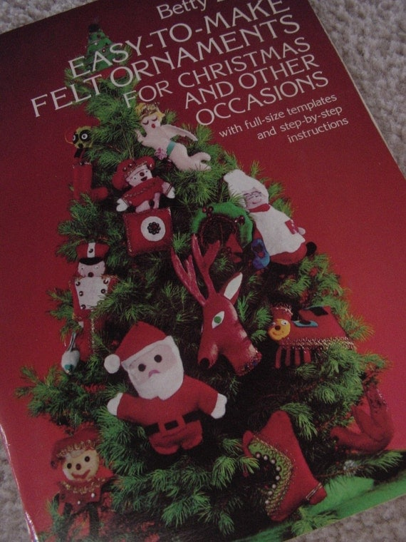 Easy To Make Felt Ornaments Christmas Occasions Pattern Book