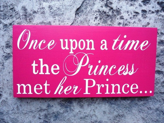 Engagement Sign.  Once upon a time, the Princess met her Prince with And we lived Happily ever after for a Fairy Tale Wedding. 8 x 16 In.