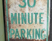 Heavy Metal Rusty Vintage Sign.  Great patina.  30 Minute Parking