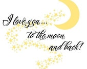 Nursery Wall Decal- I Love You to the Moon and Back--LARGE SIZED Vinyl Sticker