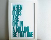 Motivational Print, Teal Letterpress Poster , When Odds are One in a Million Be That One Typography Sign 11x17
