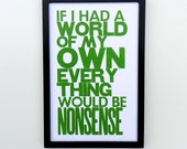 Green Alice in Wonderland If I had a World of My Own Everything Would Be Nonsense Typography Poster, 11 x 17 Letterpress Print