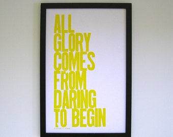 SALE, All Glory Comes from Daring to Begin Letterpress Print, Yellow 11x17 Poster