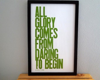 Inspirational Art - Motivational Poster - Green Typography Sign - All Glory Comes from Daring to Begin - Letterpress Print