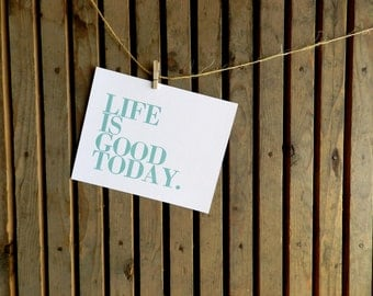 Poster - Inspirational Art Print - Seafoam Blue - Life is Good Today - Letterpress