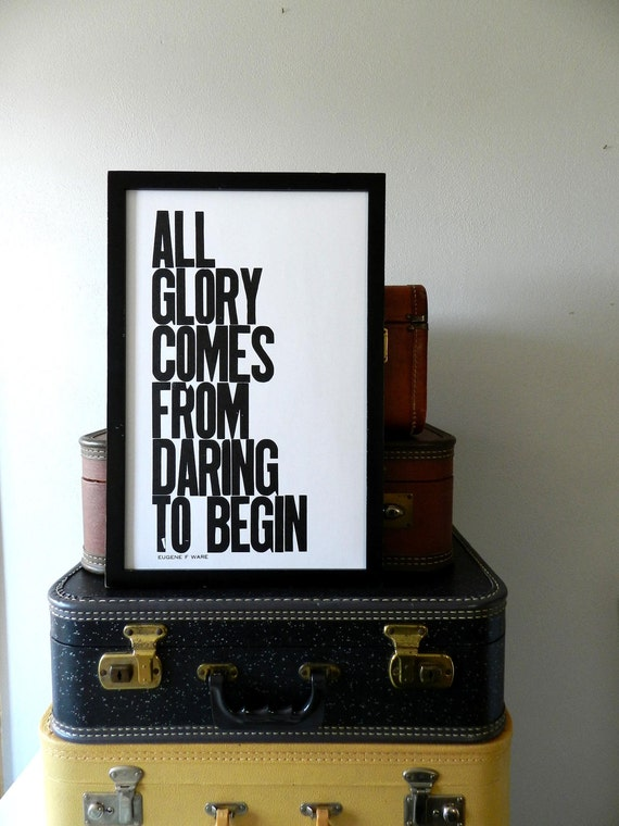 New Year's Poster, Black and White Motivational Letterpress Typography Print, All Glory Comes from Daring to Begin, Inspirational Wall Decor