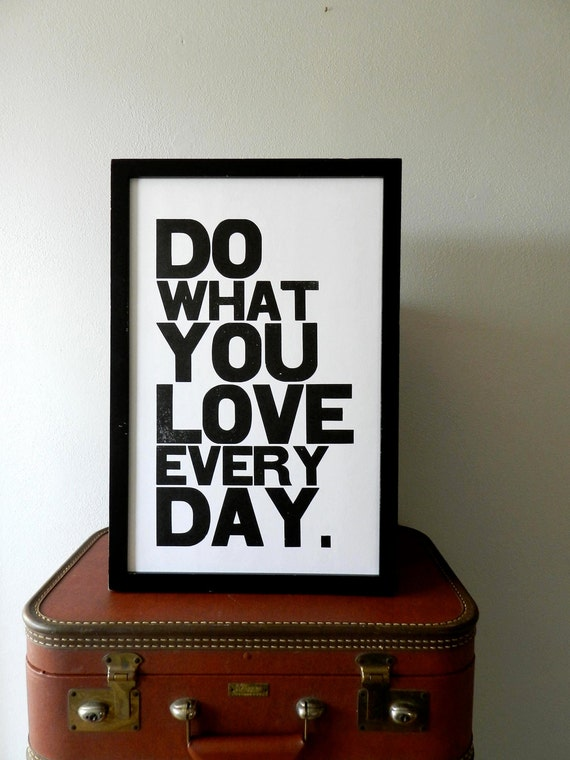 Print - Art - Poster - Black and White Motivational, Do What You Love Everyday Letterpress