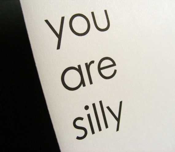 You are silly- note card