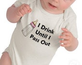 """Custom Baby Onesie - """"I drink till I pass out"""""""