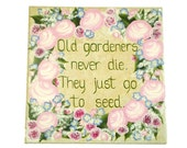 Hand Painted Garden Tile with Quote - Old Gardeners Never Die, Just Go To Seed - Pink Roses, Blue Flowers, Babys Breath - Mothers Day Sign