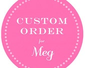 Custom Order for Meg