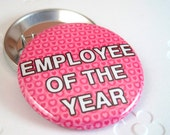 Employee of the Year  Pinback Button Badge, Backpack pin, Work, Office Humor, Gag Gift, Pinback Button gift, Button OR Magnet - 1.5″ (38mm)