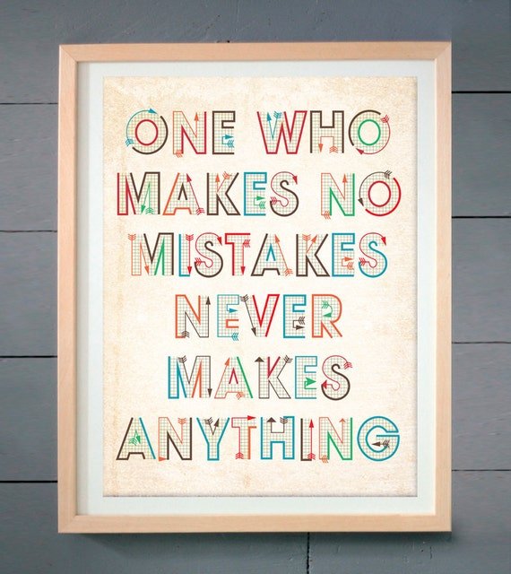 One who makes no mistakes never makes anything ART PRINT (various sizes available - 11x14 - 20x30 inches)