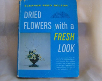 Dried Flowers with a Fresh Look How to Arrange Flowers Vintage Book by Bolton