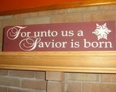 """CHRISTMAS Sign/ FoR UnTo Us A SaViOr is BoRn/Nativity Sign/ PriMiTiVe/ ChRiStMaS Decor, HoMe DeCor,Rustic,Country,DAWNSPAINTING/6""""x 21"""""""