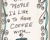 Zine Original...Six People I'd Like To Have Coffee With...peace, love and coffee...ZetasAttic