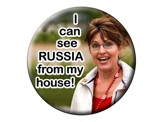 SARAH PALIN LGE BUTTON I CAN SEE RUSSIA FROM MY by ...