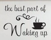 Vinyl Wall Lettering Best part of Waking up Quote coffee cup Kitchen Decal